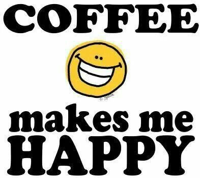 Coffee Makes Me Happy Happy Coffee Coffee Love Coffee Obsession