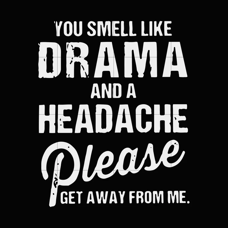 You Smell Like Drama And A Headache Please Get Away From Me Svg Dxf Eps Png Digital File Funny Svg Headache Quotes Funny Quotes