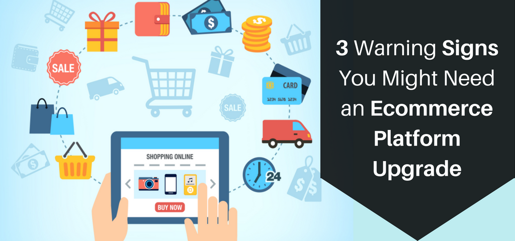 3 Warning Signs You Might Need an Ecommerce Platform Upgrade.