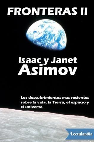 A mi marido, Isaac Asimov, le gustaba la ciencia y escribir sobre ella. Los artículos de su columna científica semanal para -Los Ángeles Times Syndicate- se recopilaron en Fronteras. Fronteras 2 contiene el resto de las columnas de Isaac Asimov y alg...