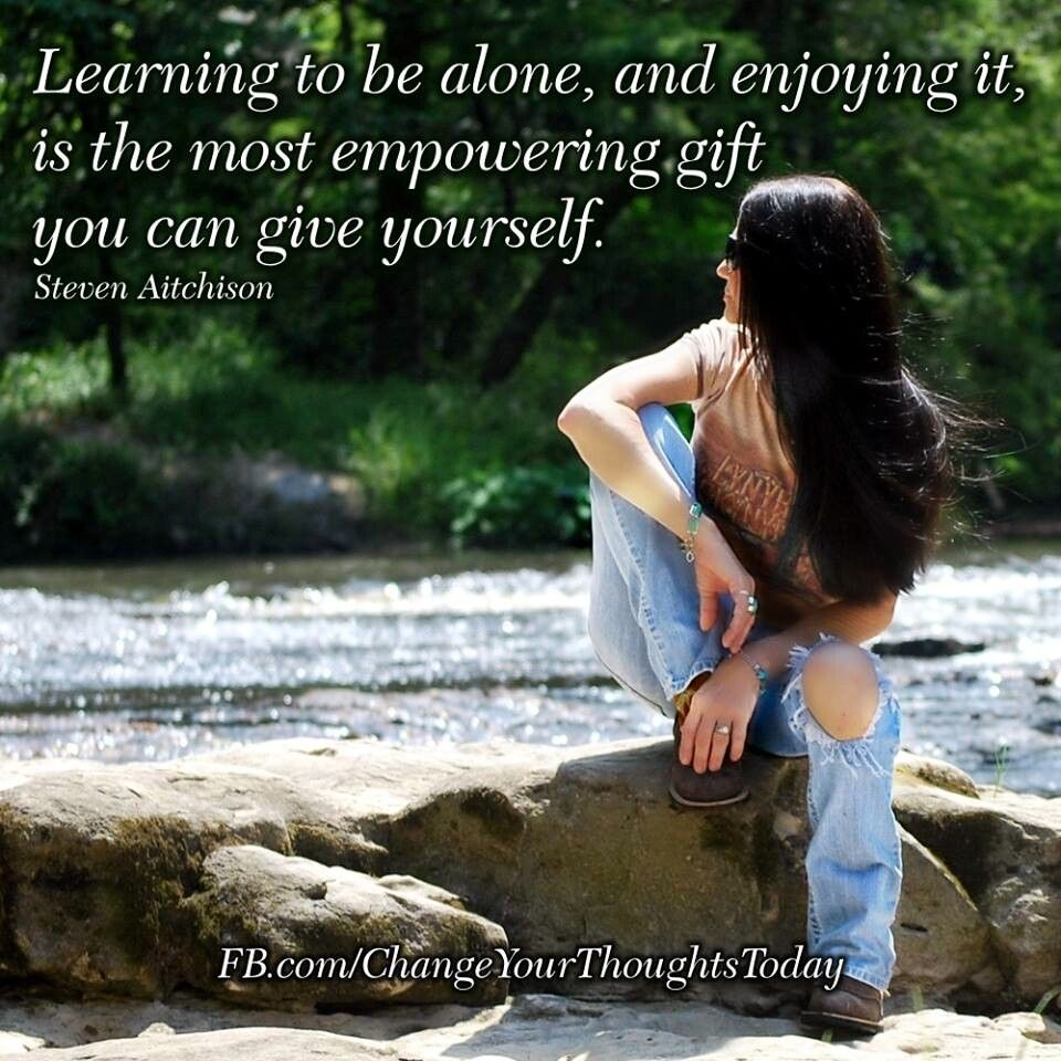 Favorite Quotes About Life Learning To Be Alone & Enjoying It Is The Most Empowering Gift You