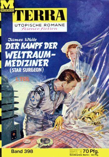 Terra SF 398 Der Kampf der Weltraum-Mediziner 1.Teil   STAR SURGEON James White  Titelbild 1. Auflage:  Johnny Bruck Die Weltraummediziner 2,00