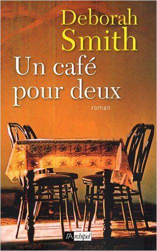 Amazon Fr Un Cafe Pour Deux Deborah Smith Frederique Fraisse Livres Livres A Lire Livre Livre Roman