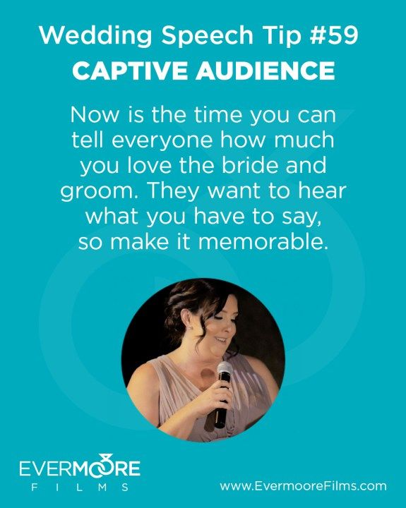 Captive Audience   Wedding Speech Tip #59   Evermoore Films   Now is the time you can tell everyone how much you love the bride and groom. They want to hear what you have to say, so make it memorable.   www.Evermoorefilms.com