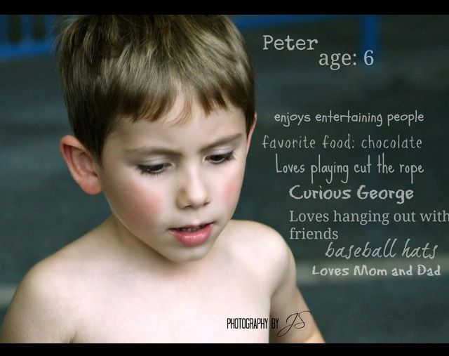 This is Peter and he's 6. I love to place what Peter loves in life. So we can go back and remember.