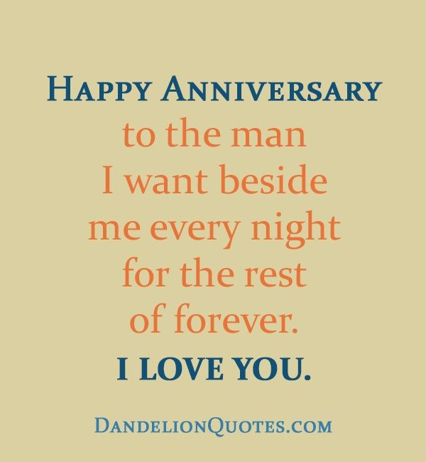 Happy Anniversary To The Man I Want Beside Me Every Night For The Rest Of Anniversary Quotes For Him Happy Anniversary Quotes Anniversary Quotes For Boyfriend