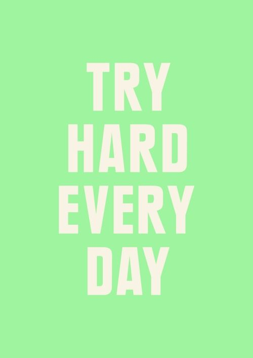 Try Hard Every Day Motivation Positive Quotes Words Word