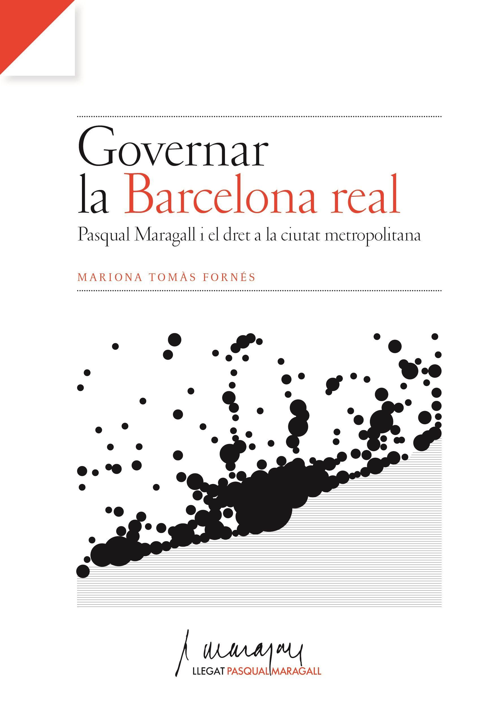 Governar La Barcelona Real Pasqual Maragall I El Dret A La Ciutat Metropolitana Mariona Tomàs Fornés Biblioteca
