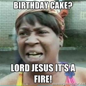 Birthday Cake Lord Jesus Its a Fire Sweet Brown Meme fun
