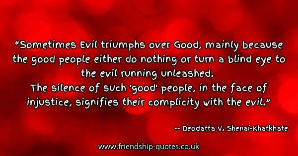 Sometimes Evil Triumphs Over Good Mainly Because The Good People Either Do Nothing Or Turn A Blind Eye To Motivational Thoughts Good People Friendship Quotes