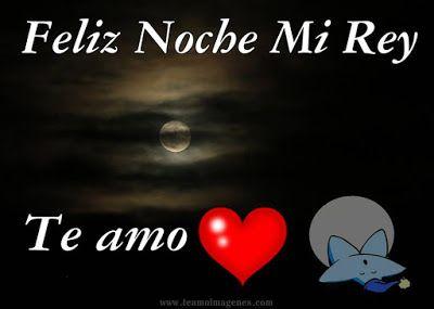 Feliz Noche Mi Rey Te Amo Buenas Noches Buenas Noches Amor Mio