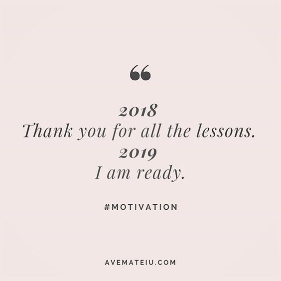 2018: Thank you for all the lessons; 2019: I am ready. Quote 218 | Ave Mateiu