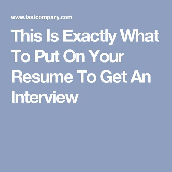 This Is Exactly What To Put On Your Resume To Get An Interview | Job ...