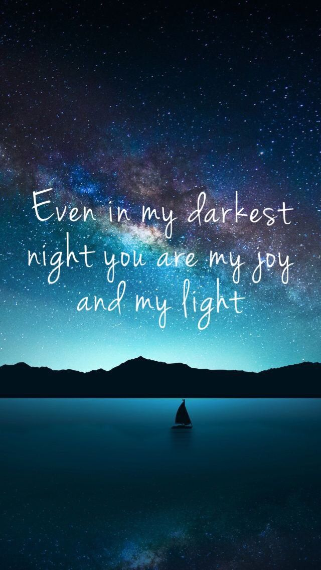 Even In My Darkest Night You Are My Joy And My Light Jesus