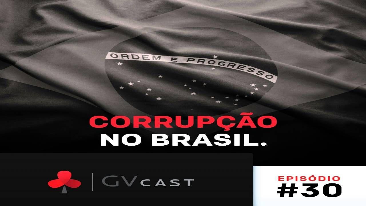 Corrupção no Brasil  Flavio Augusto GVCast 30