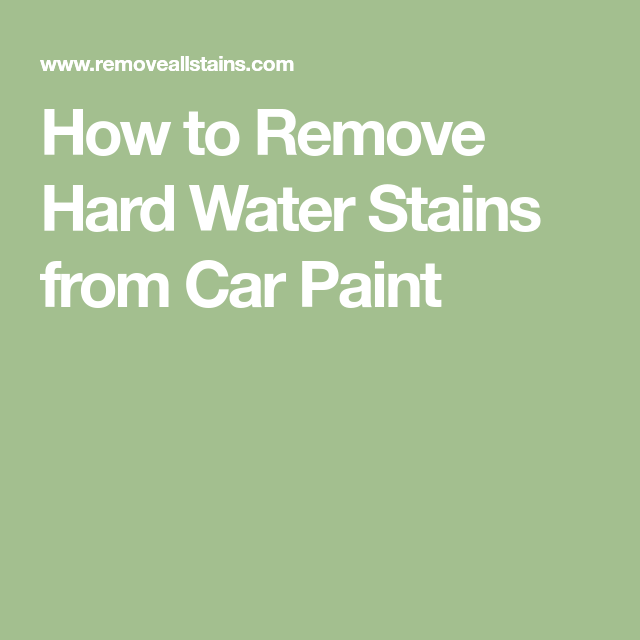 How To Get Hard Water Stains Off Of Car Paint
