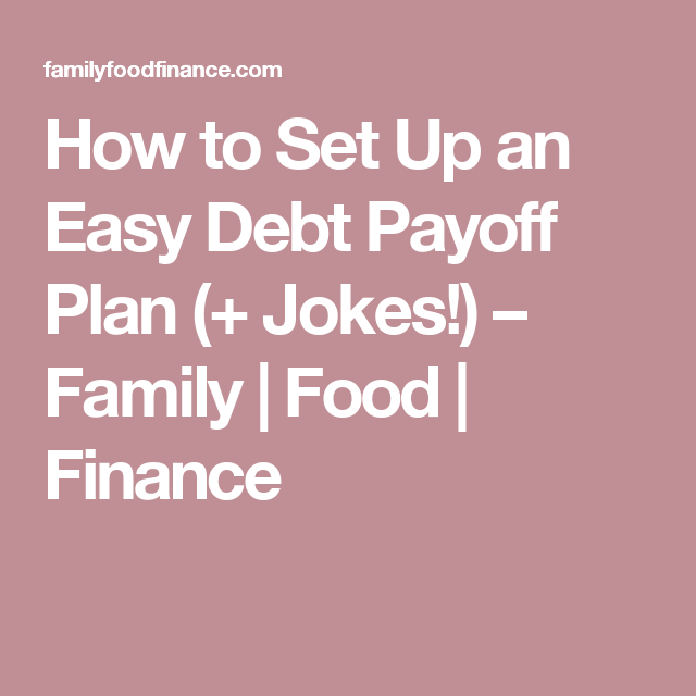 How to Set Up an Easy Debt Payoff Plan (+ Jokes!) – Family | Food | Finance