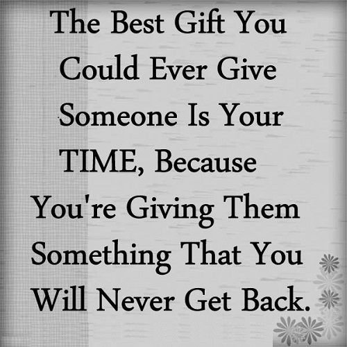 Live in the present and give your time to your loved ones!