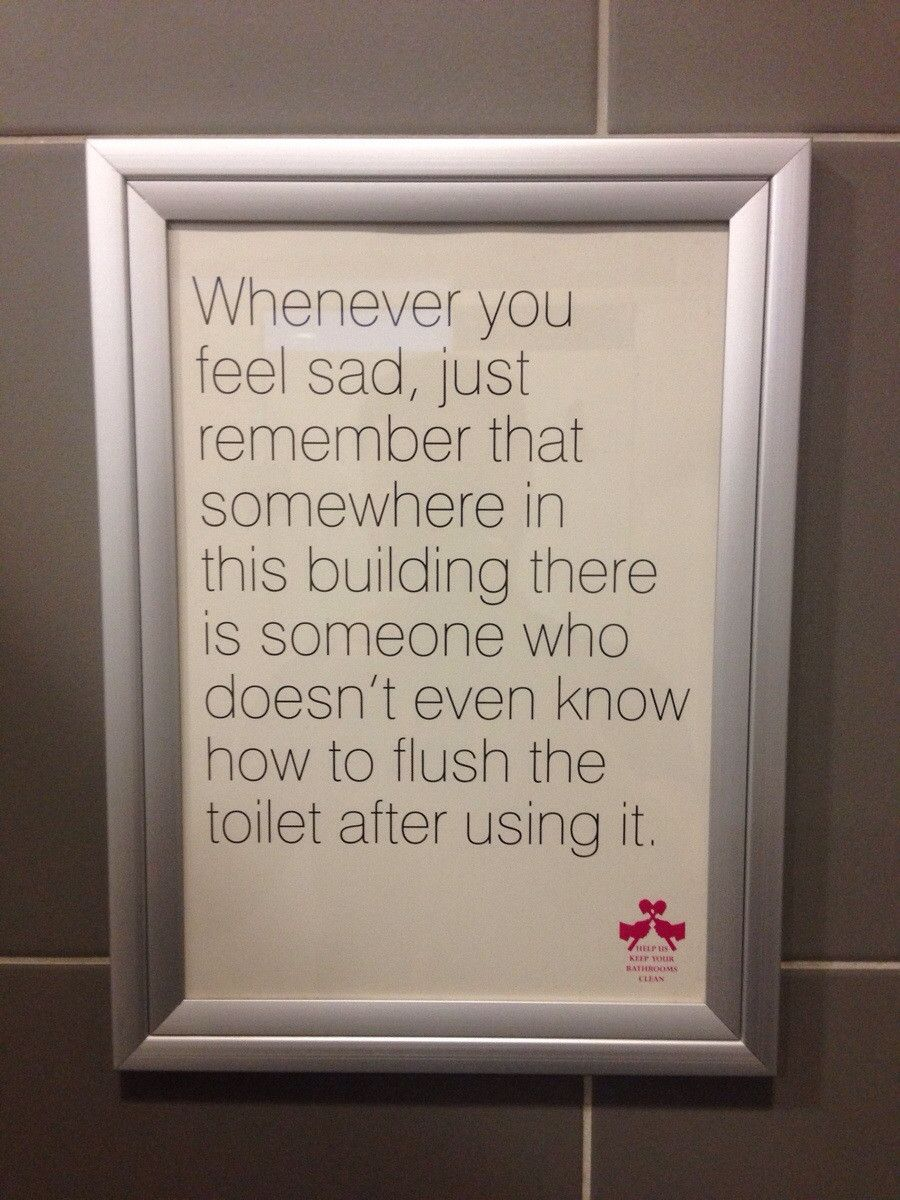Bathroom Sign Quotes a bathroom sign at work which cheers me up. | funny stuff, humor