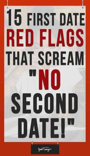 """15 First Date Red Flags That SCREAM """"No Second Date!"""""""