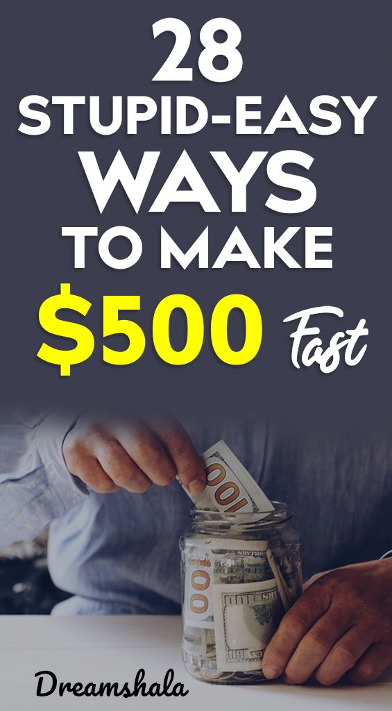 How To Make 500 Dollars Fast 28 Smart And Proven Methods
