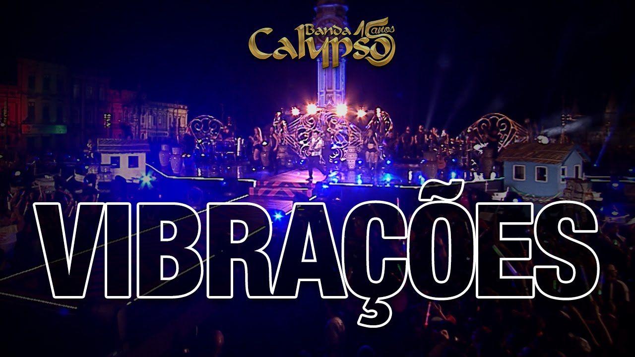 Banda Calypso Vibrações Clipe Dvd 15 Anos Oficial