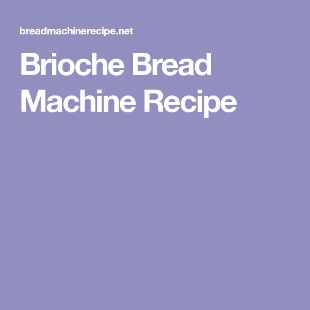 Brioche Bread Machine Recipe | Brioche recipe bread ...