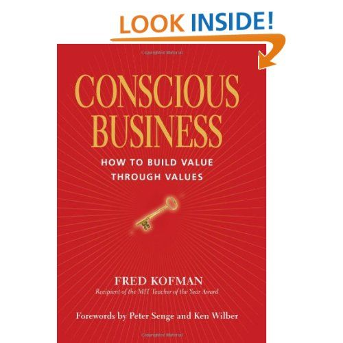 Conscious Business How To Build Value Through Values By Fred Kofman Conscious Business Leadership Books Business Books