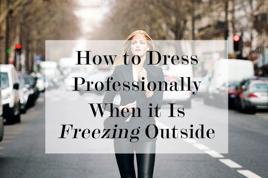 How to Dress Professionally When It's Freezing Outside