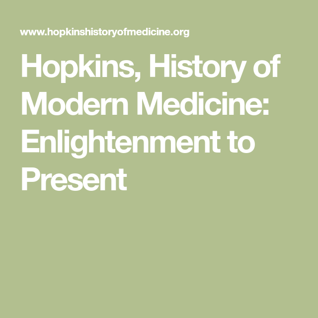 Hopkins, History of Modern Medicine: Enlightenment to Present