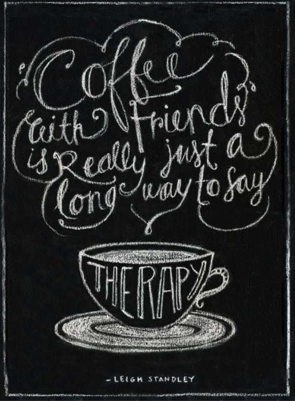 coffee friends is the most effective and cheapest therapy