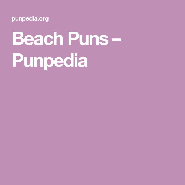 Beach Puns – Punpedia | Insta | Beach puns, Potato puns, Puns