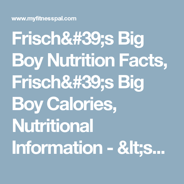 Frisch's Big Boy Nutrition Facts, Frisch's Big Boy Calories, Nutritional Information - <