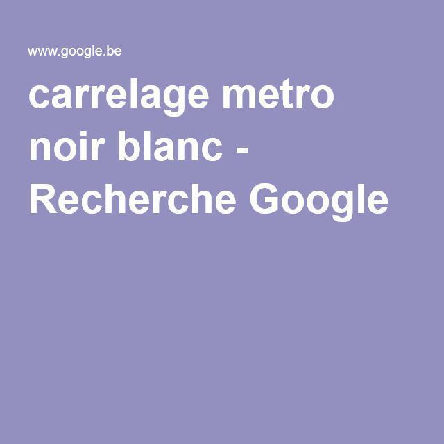 carrelage metro noir blanc - Recherche Google metro Pinterest
