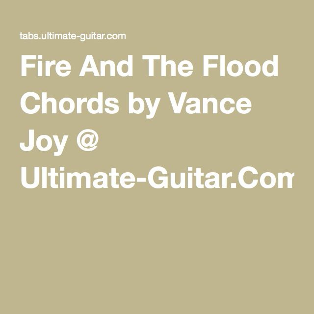 Fire And The Flood Chords By Vance Joy Ultimate Guitar