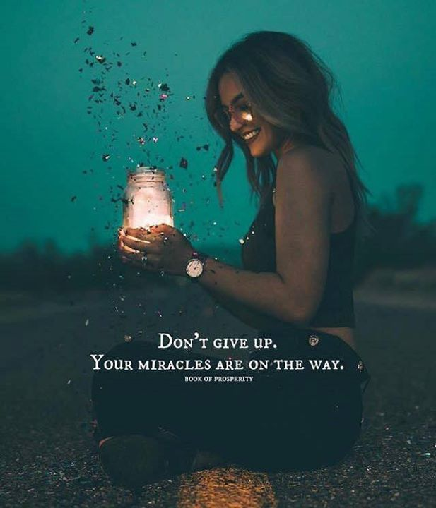 Don't give up. Your miracles are on the way..