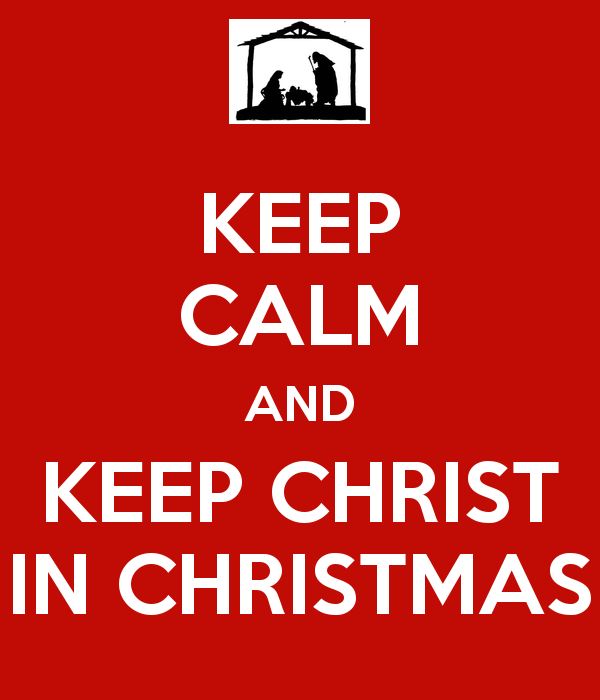 Great KEEP CALM AND KEEP CHRIST IN CHRISTMAS!! And Please Remember .