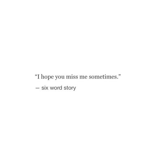 I Hope You Miss Me Sometimes. Love QuotesHeart ...
