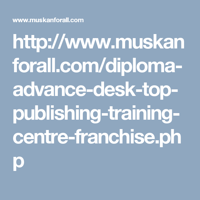 http://www.muskanforall.com/diploma-advance-desk-top-publishing-training-centre-franchise.php
