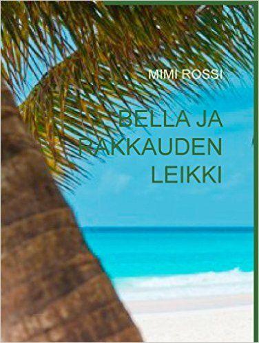 BELLA JA RAKKAUDEN LEIKKI (Finnish Edition) - Kindle edition by MIMI ROSSI. Literature & Fiction Kindle eBooks @ Amazon.com.