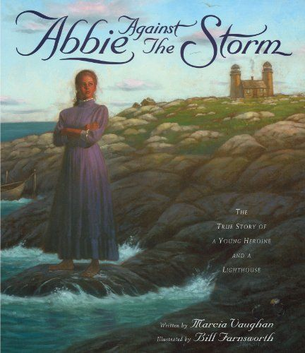 Abbie Against The Storm The True Story Of A Young Heroine And A