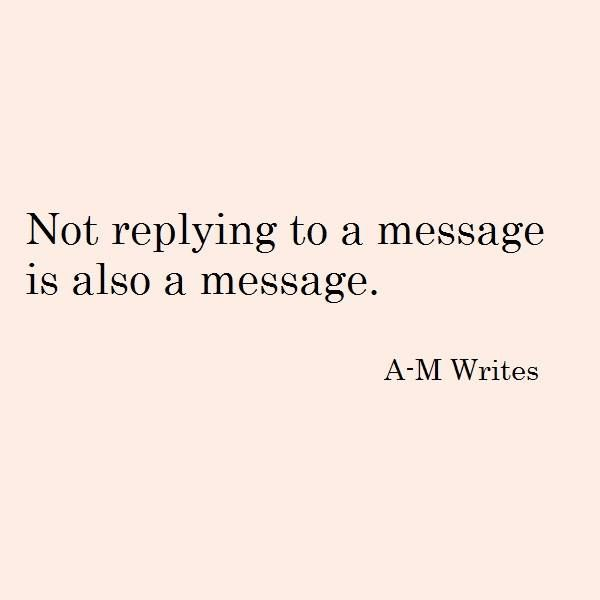 Not Replying To A Message Is Also A Message Qυσтεs