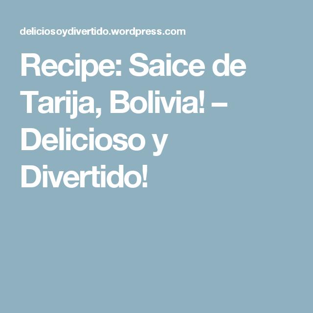 Recipe: Saice de Tarija, Bolivia! – Delicioso y Divertido!