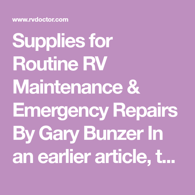 Supplies for Routine RV Maintenance & Emergency Repairs By Gary Bunzer In an earlier article, the discussion centered on what tool...