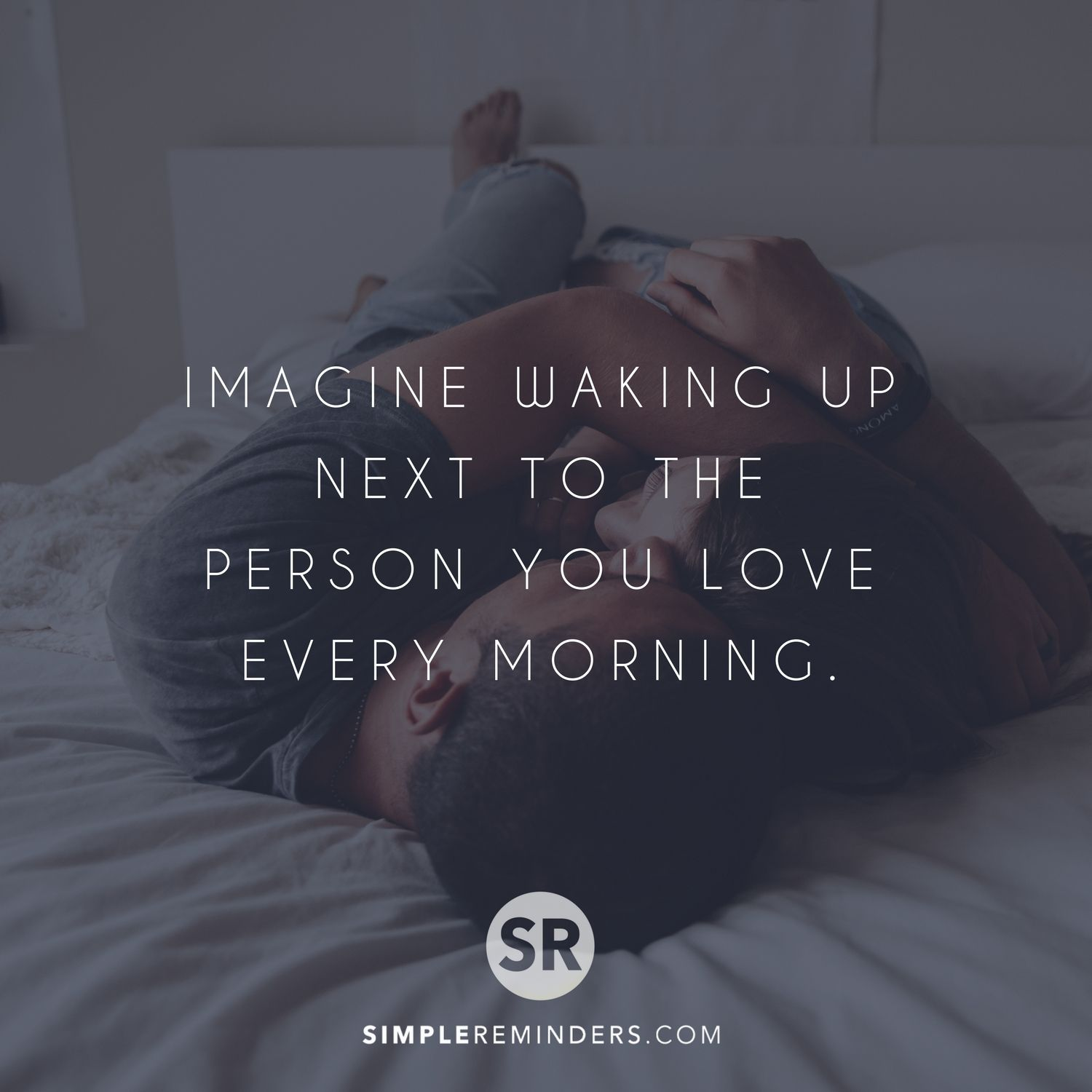 Imagine Waking Up Next To The Person You Love Every Morning Simplereminders Inspiration Quo Waking Up Next To You Quotes Romance And Love Girlfriend Quotes