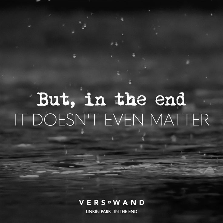 In The End It DoesnT Even Matter