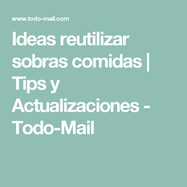 Ideas reutilizar sobras comidas | Tips y Actualizaciones - Todo-Mail