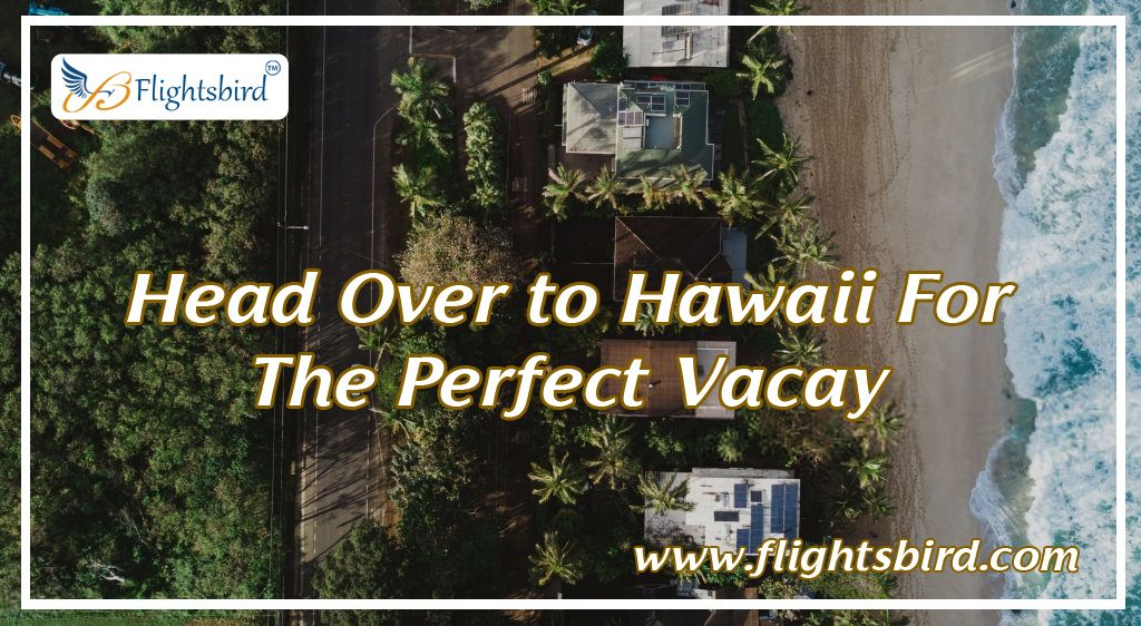 Head Over to Hawaii For The Perfect Vacay | Cheap flights