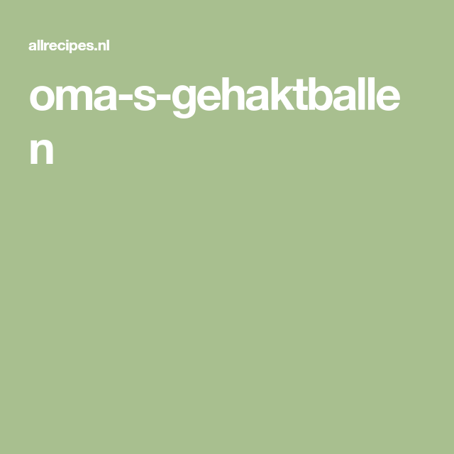 oma-s-gehaktballen | gehatballen - allrecipes en recipes
