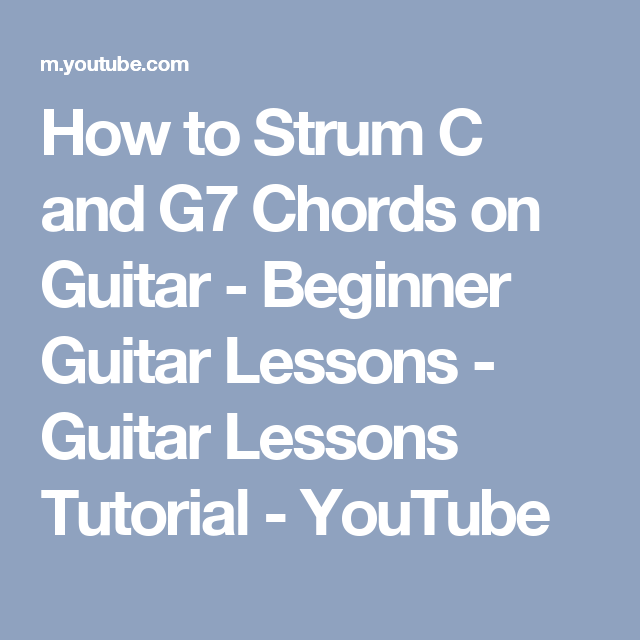 How to Strum C and G7 Chords on Guitar - Beginner Guitar Lessons ...